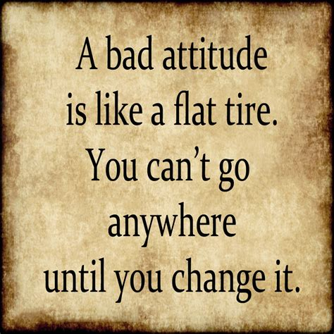 quotes about attitude a bad attitude is like a flat tire you can t go anywhere
