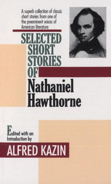 short biography nathaniel hawthorne selected short stories of nathaniel hawthorne by nathaniel