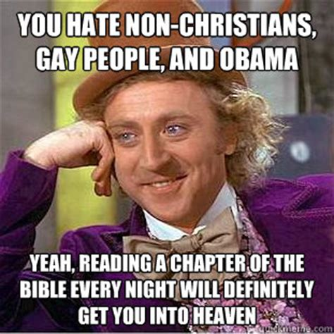 Gay People Meme - you hate non christians gay people and obama yeah