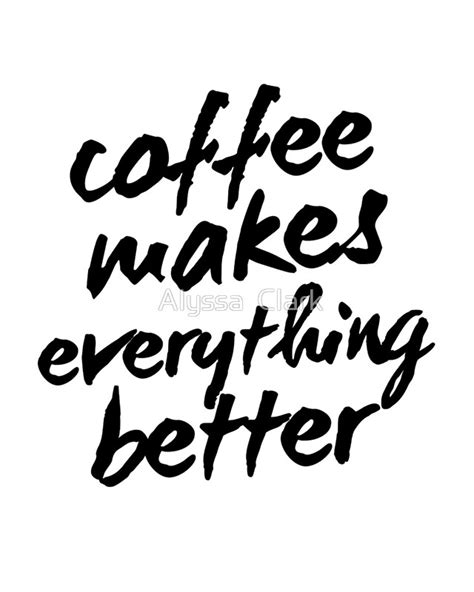 Quot Inspirational Black And White Calligraphy Typography Quote Text Coffee Makes Everything Better