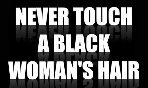 never touch a black woman hair never touch a black woman s hair the big show