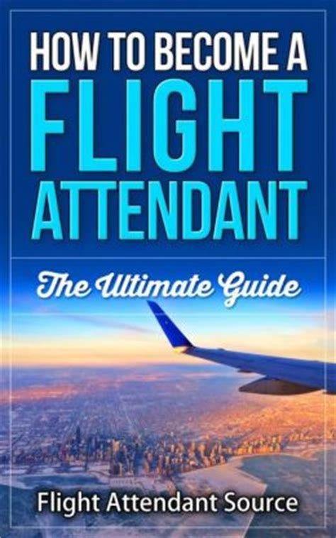 flight attendant joe books how to become a flight attendant by wanderlust ventures