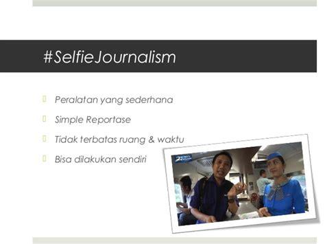 format berita sot selfie journalism by cak imamsuwandi
