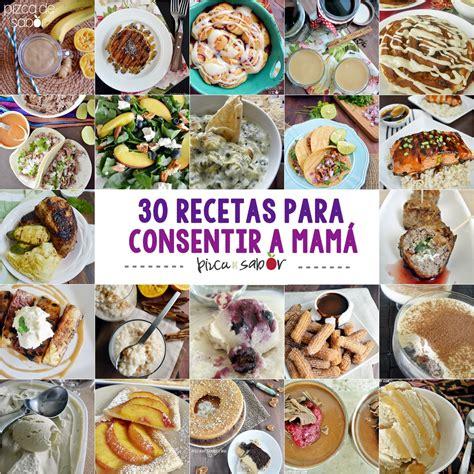 las recetas de la mam 225 receta de 30 recetas para celebrar y consentir a mam 225 pizca de sabor