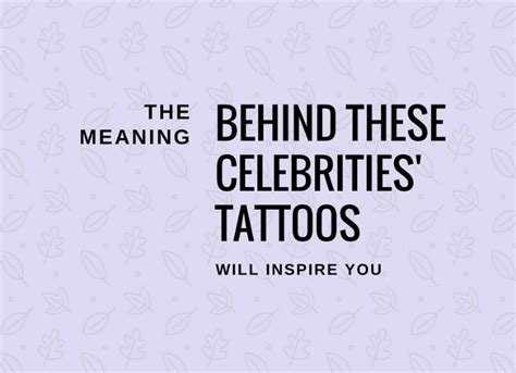 these meaning the meaning behind these celebrities tattoos will inspire you
