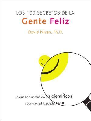 secretos de la gente los 100 secretos de la gente feliz lo que los cientificos han descubierto y como puede