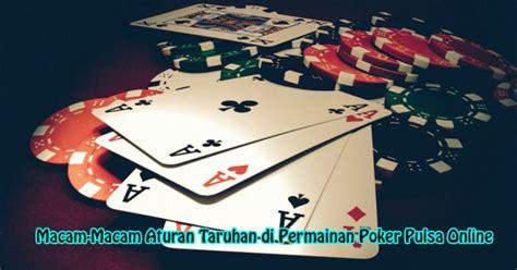macam aturan pemasangan taruhan  permainan poker pulsa