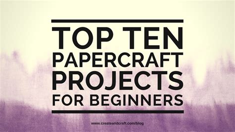 Papercraft For Beginners - top 10 papercraft projects for beginners create craft