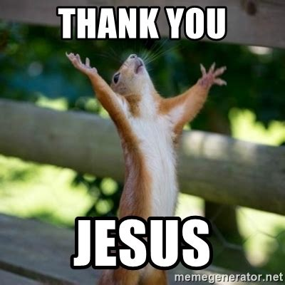 thank you jesus meme thank you jesus praising squirrel meme generator