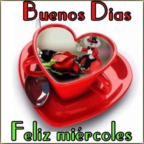 imagenes bonitas de buenos dias feliz miercoles im 225 genes con frases bonitas y mensajes de fel 237 z mi 233 rcoles