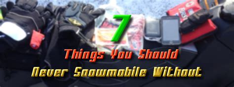 7 Items You Should Never Be Without by 7 Things You Should Never Snowmobile Without Maxsled