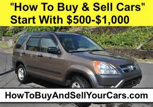 how to trade in a car for a new one how to buy and sell cars start with 500