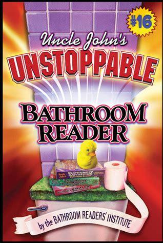 bathroom reader book uncle john s unstoppable bathroom reader by bathroom
