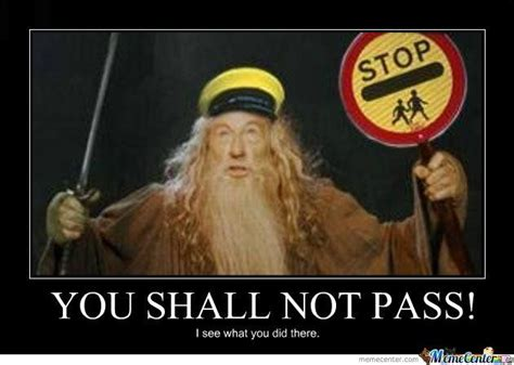 You Shall Not Pass Meme - image result for you shall not pass meme gandalf memes