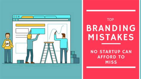 Top Ten Branding Mistakes To Branding Mistakes Which No Startup Can Afford