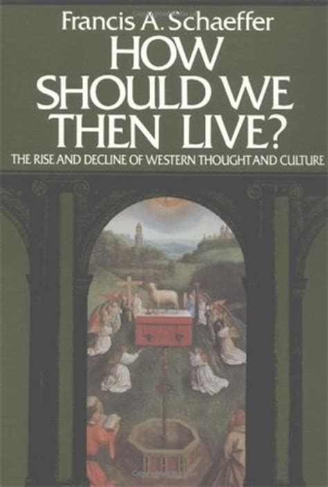 the book of how then shall we live books how should we then live the rise and decline of western