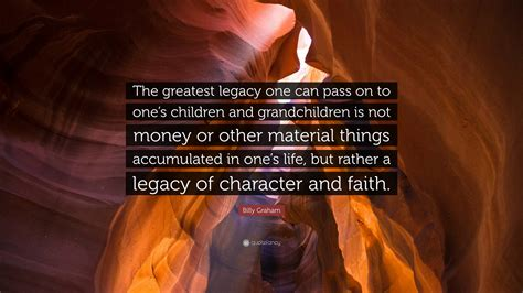 billy graham quote  greatest legacy   pass    children  grandchildren