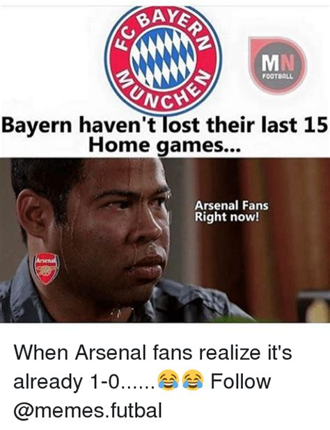 Football Memes Arsenal - bays football unch bayern haven t tost their last 15 home
