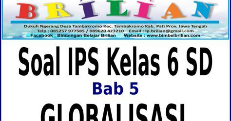 Mandiri Ips Sd Jl 2 soal ips kelas 6 sd bab 5 globalisasi dan kunci jawaban