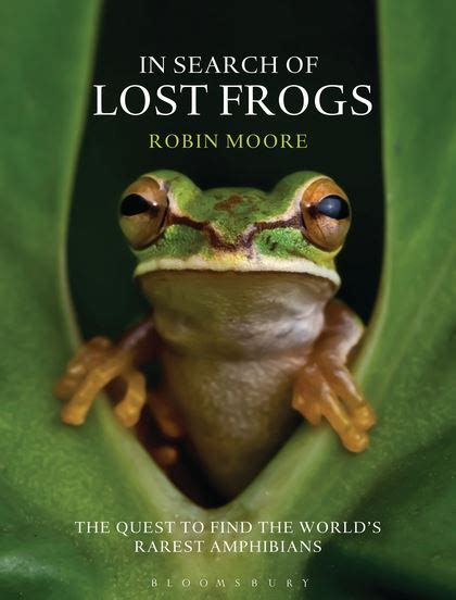 in search of lost in search of lost frogs robin moore bloomsbury natural history
