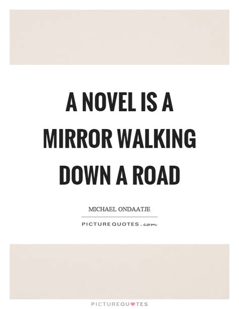 walking a novel a novel is a mirror walking a road picture quotes