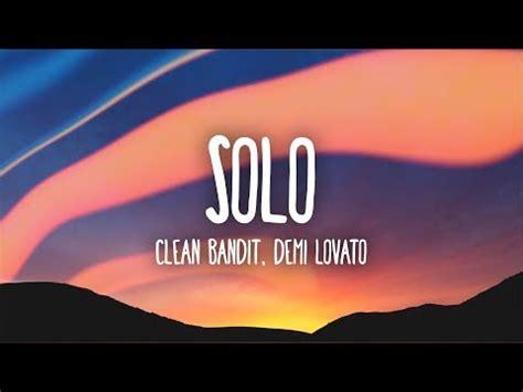 lirik solo feat demi lovato solo feat demi lovato clean bandit pencarian terbaru