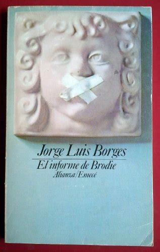 el informe de brodie 842333872x libro el informe de brodie di jorge luis borges