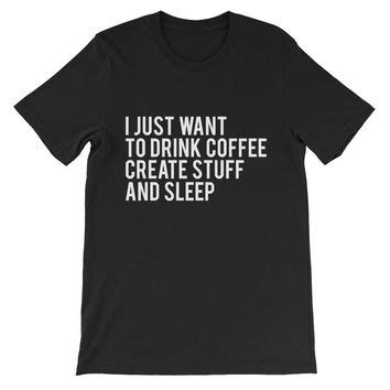 Kaos I Just Want To Drink Coffee Zero X Store best graphic tees products on wanelo