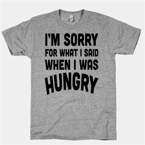 T Shirt Forgive Me Aenm i m sorry for what i said when i was hungry clothes