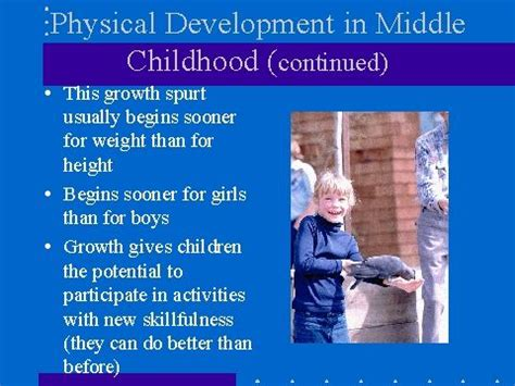 physical development in middle childhood is much slower compared to