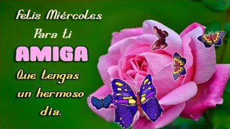 imagenes buenos dias y feliz miercoles buenos d 237 as amiga feliz mi 233 rcoles youtube