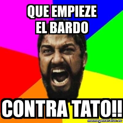 Tato Meme - meme sparta que empieze el bardo contra tato 25253734