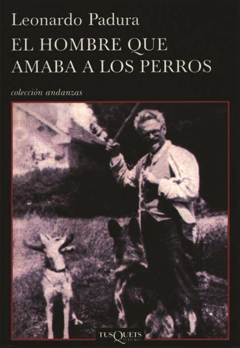 libro el hombre que amaba libros el hombre que amaba a los perros urban pets