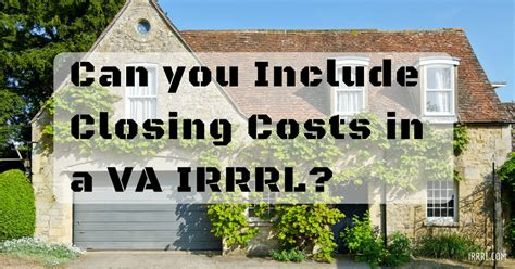 can you include closing costs in a va irrrl irrrl
