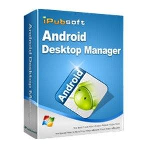 android desktop manager ipubsoft android desktop manager 3 7 free all pc world