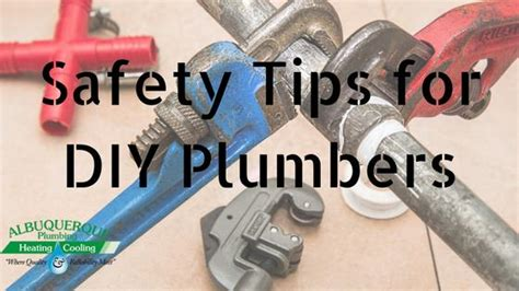 Plumbing Safety Tips by Safety Tips For Do It Yourself Plumbers Albuquerque Plumbing