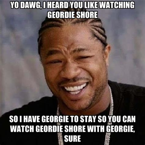 Geordie Shore Memes - yo dawg we heard you like memes