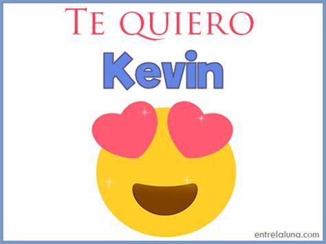 imagenes que digan kevin te quiero kevin en entrelaluna