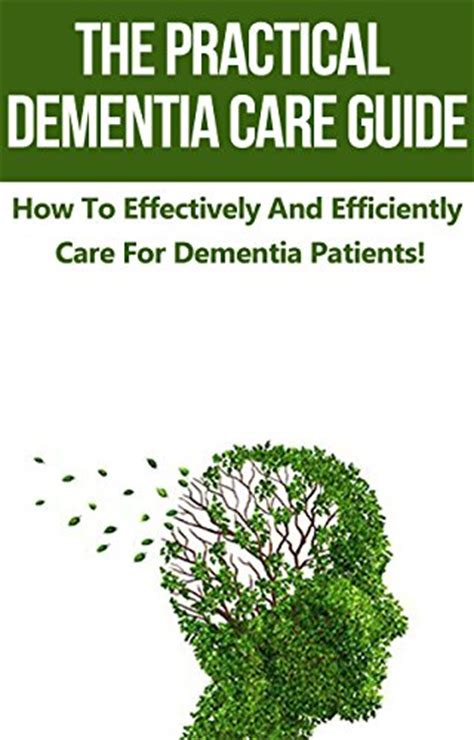 dementia a practical handbook for working caring for a loved one books dementia the practical dementia care guide how to