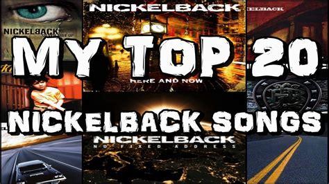 best nickelback songs my top 20 nickelback songs
