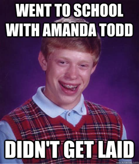Get Laid Meme - went to school with amanda todd didn t get laid misc