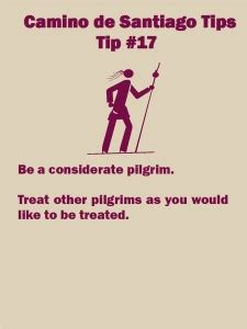 buen camino tips from an american pilgrim books camino tip no 17 be a considerate pilgrim v