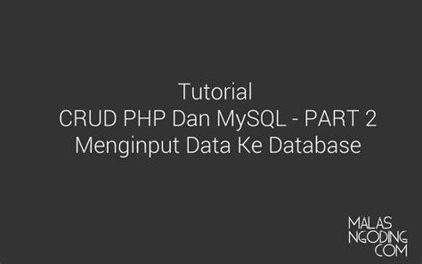 tutorial crud pada ci membuat crud dengan php dan mysql input data part 2