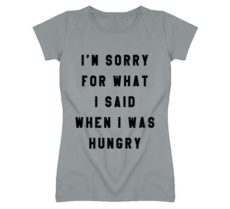 Custom Graphic Tshirt I M Hungry i m sorry for what i said when i was hungry graphic