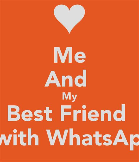 Me And My me and my best friend communicate with whatsapp status p
