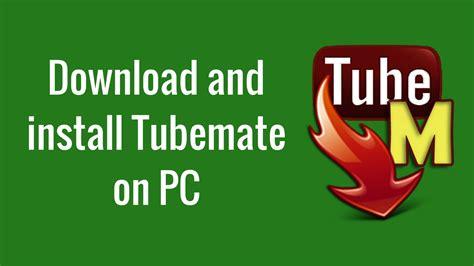 free tubemate downloader for mobile tubemate for laptop windows 7