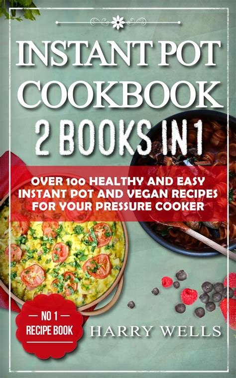 instant pot for two cookbook top 100 easy delicious instant pot pressure cooker recipes to enjoy cooking for two instant pot cookbook books instant pot cookbook 2 books in 1 100 healthy and
