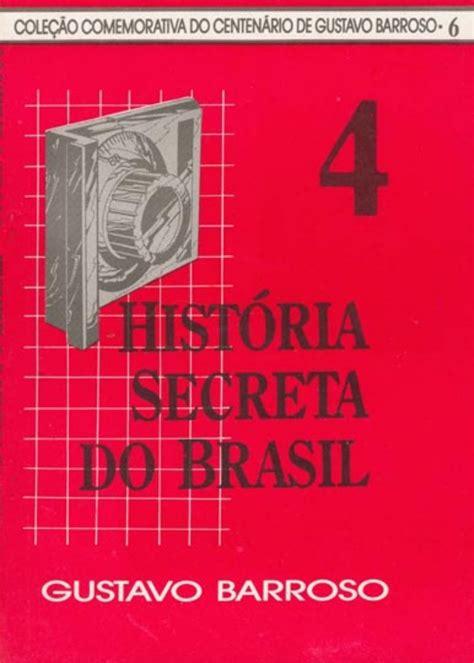historia secreta de costaguana 8420471283 hist 243 ria secreta do brasil 4 gustavo barroso
