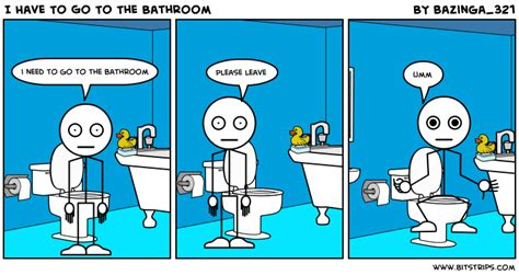 I To Go To The Bathroom In by I To Go To The Bathroom Bitstrips