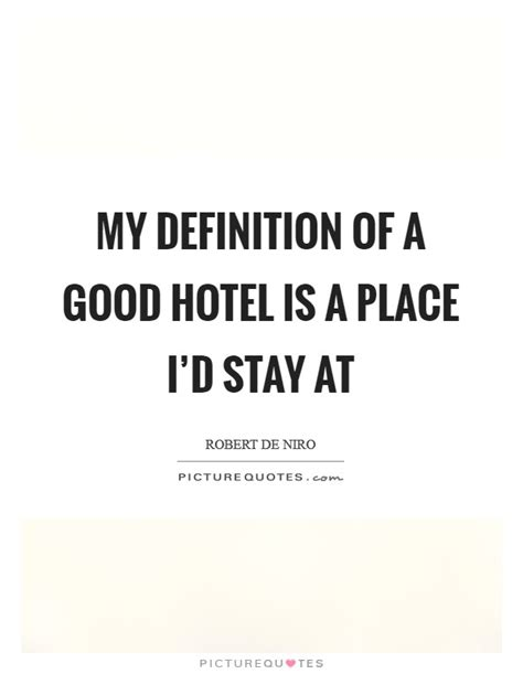 A Place Explanation My Definition Of A Hotel Is A Place I D Stay At Picture Quotes